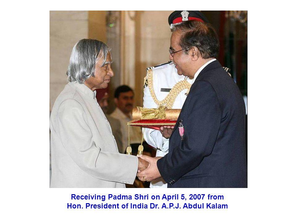 Receiving Padma Shri on April 5, 2007 from Hon. President of India Dr. A.P.J. Abdul Kalam