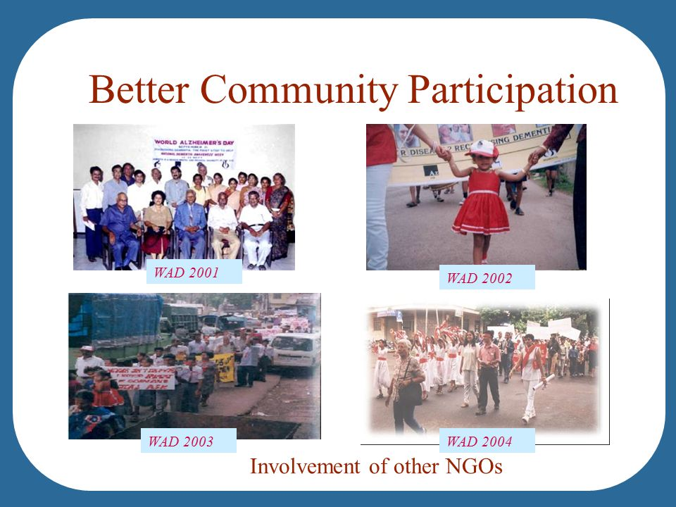 Better Community Participation Involvement of other NGOs WAD 2001 WAD 2002 WAD 2004WAD 2003