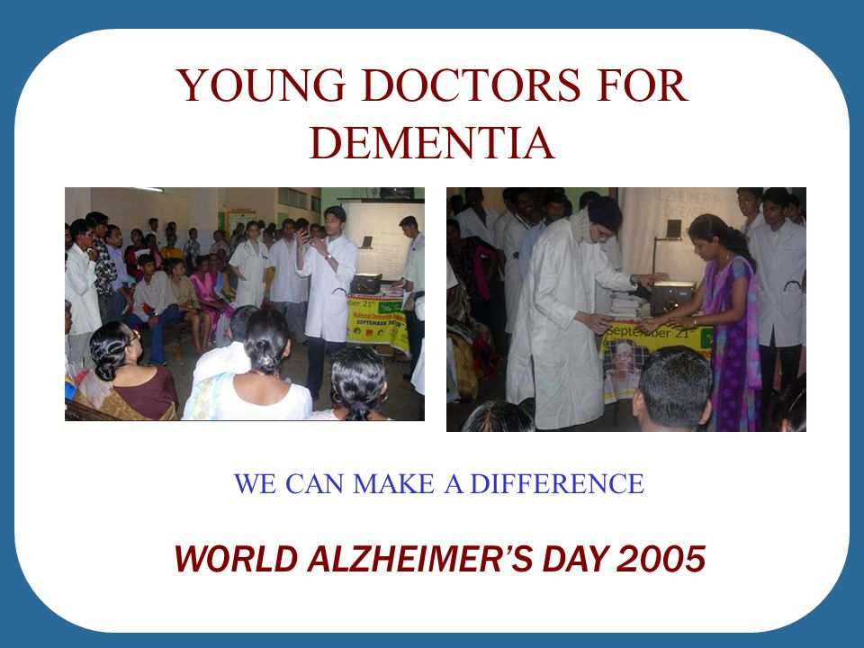 YOUNG DOCTORS FOR DEMENTIA WE CAN MAKE A DIFFERENCE WORLD ALZHEIMER'S DAY 2005