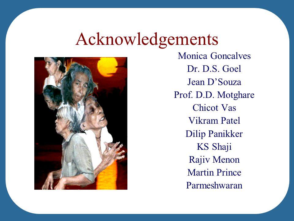 Acknowledgements Monica Goncalves Dr. D.S. Goel Jean D'Souza Prof. D.D. Motghare Chicot Vas Vikram Patel Dilip Panikker KS Shaji Rajiv Menon Martin Pr