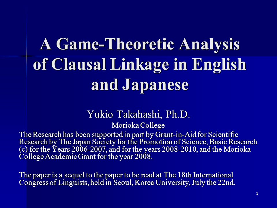 1 A Game-Theoretic Analysis of Clausal Linkage in English and Japanese Yukio Takahashi, Ph.D.