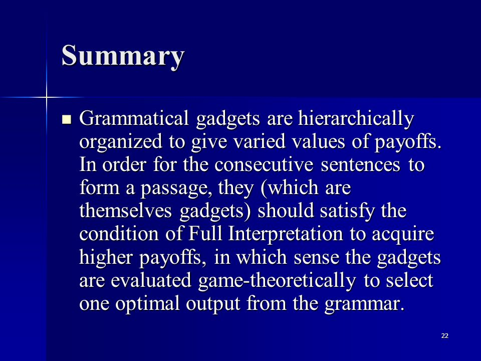 22 Summary Grammatical gadgets are hierarchically organized to give varied values of payoffs.
