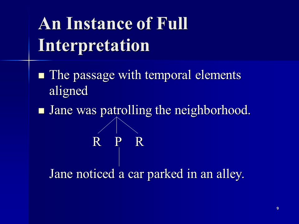 9 An Instance of Full Interpretation The passage with temporal elements aligned The passage with temporal elements aligned Jane was patrolling the neighborhood.