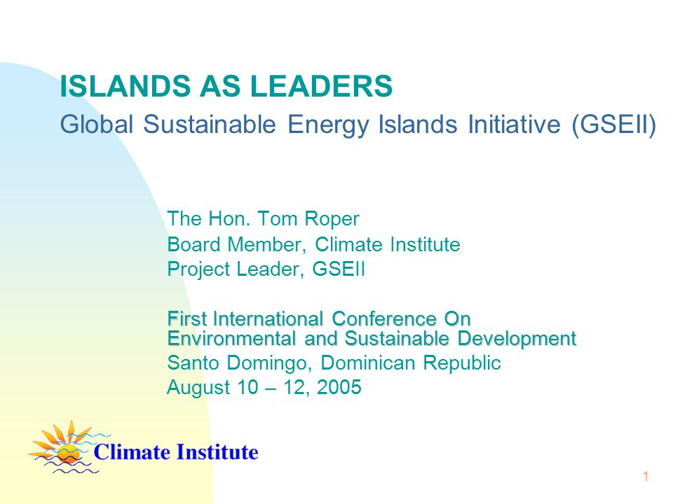 1 ISLANDS AS LEADERS Global Sustainable Energy Islands Initiative (GSEII) The Hon.
