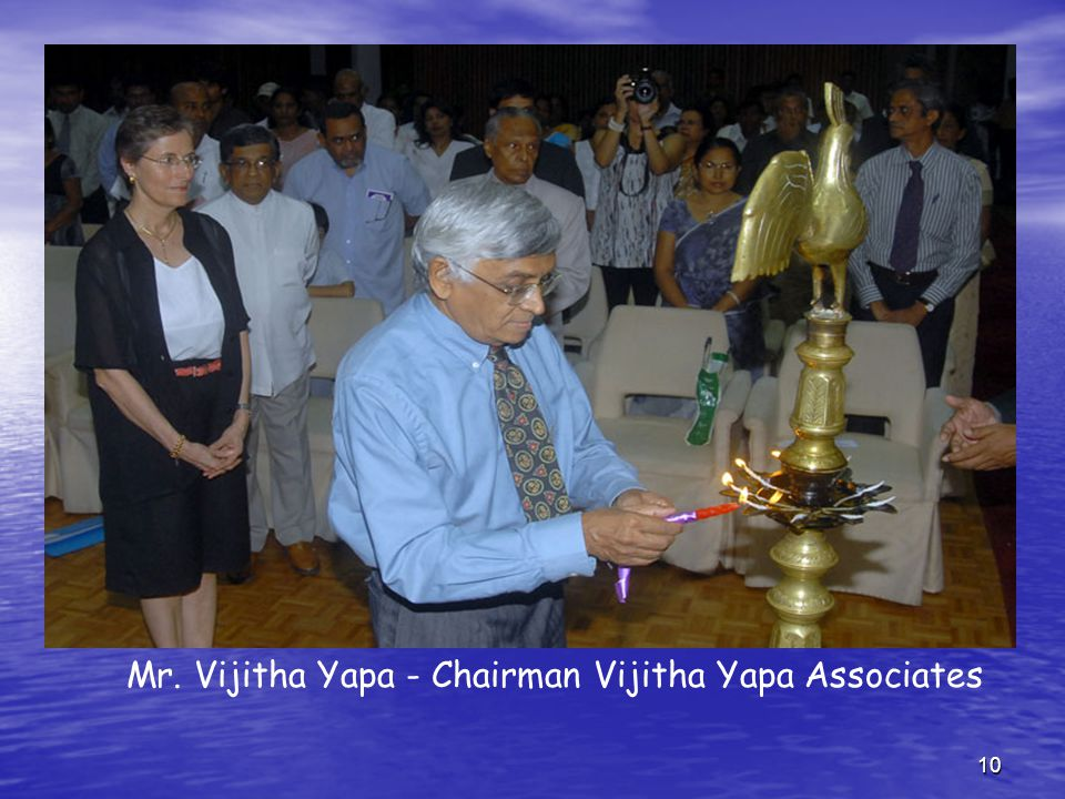 10 Mr. Vijitha Yapa - Chairman Vijitha Yapa Associates