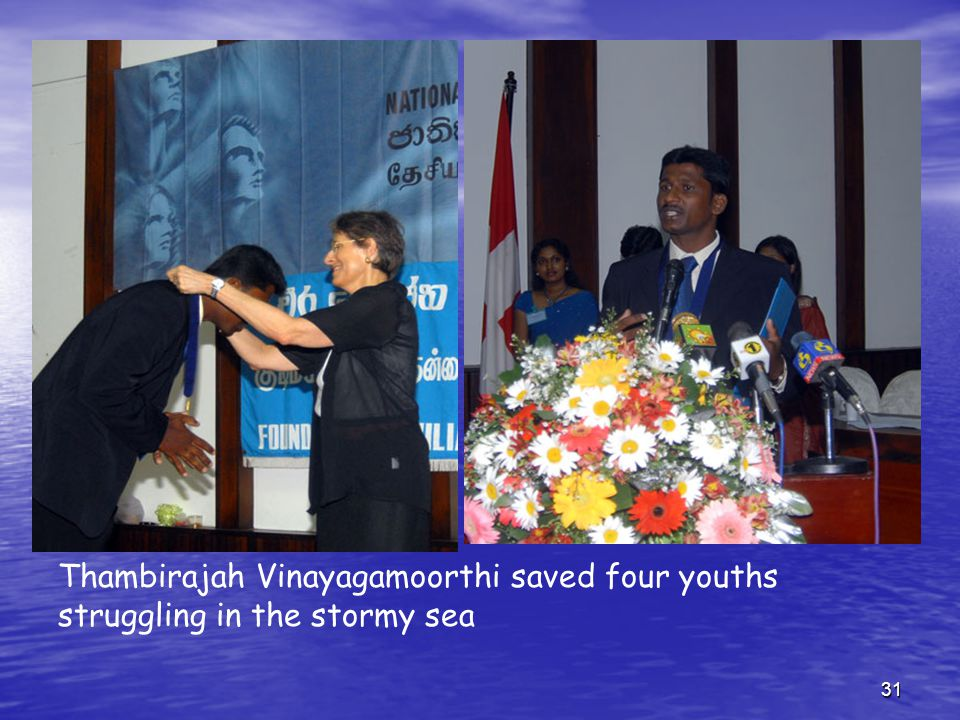 31 Thambirajah Vinayagamoorthi saved four youths struggling in the stormy sea