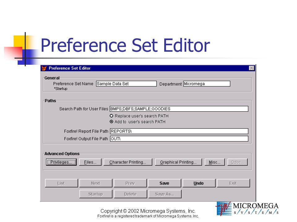 Copyright © 2002 Micromega Systems, Inc. Foxfire! is a registered trademark of Micromega Systems, Inc. Preference Set Editor