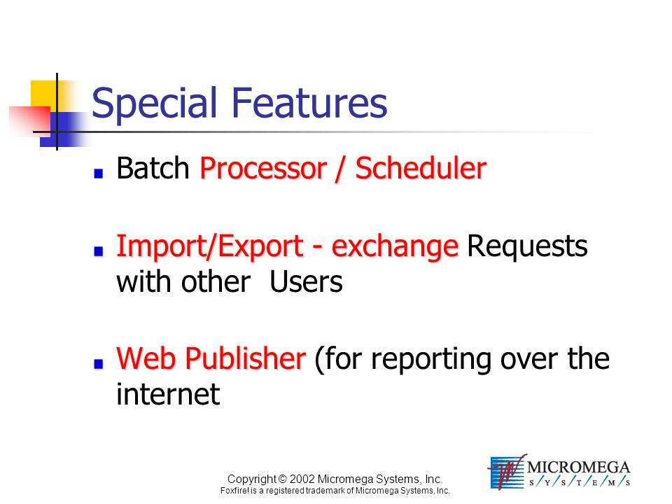 Copyright © 2002 Micromega Systems, Inc. Foxfire! is a registered trademark of Micromega Systems, Inc. Special Features Processor / Scheduler Batch Pr