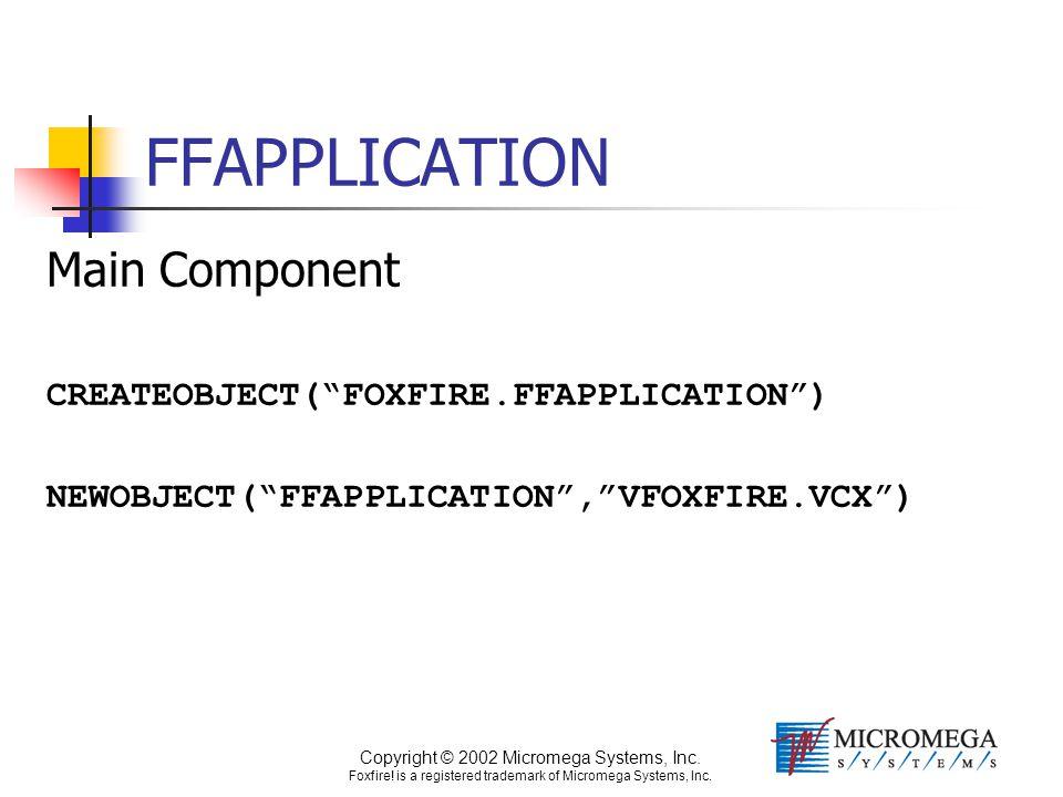 "Copyright © 2002 Micromega Systems, Inc. Foxfire! is a registered trademark of Micromega Systems, Inc. FFAPPLICATION Main Component CREATEOBJECT(""FOXF"