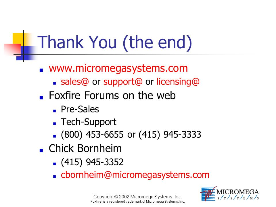 Copyright © 2002 Micromega Systems, Inc. Foxfire! is a registered trademark of Micromega Systems, Inc. Thank You (the end) www.micromegasystems.com sa