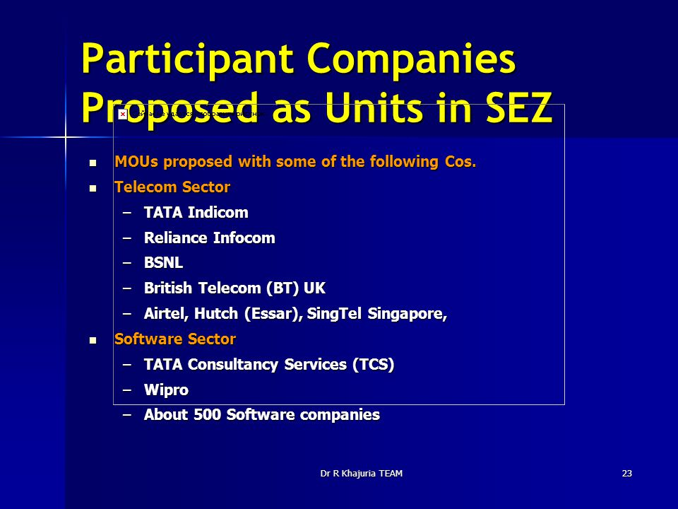 Dr R Khajuria TEAM23 Participant Companies Proposed as Units in SEZ MOUs proposed with some of the following Cos. MOUs proposed with some of the follo