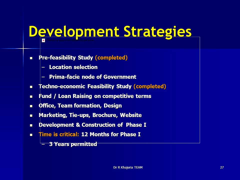 Dr R Khajuria TEAM27 Development Strategies Pre-feasibility Study (completed) Pre-feasibility Study (completed) –Location selection –Prima-facie node