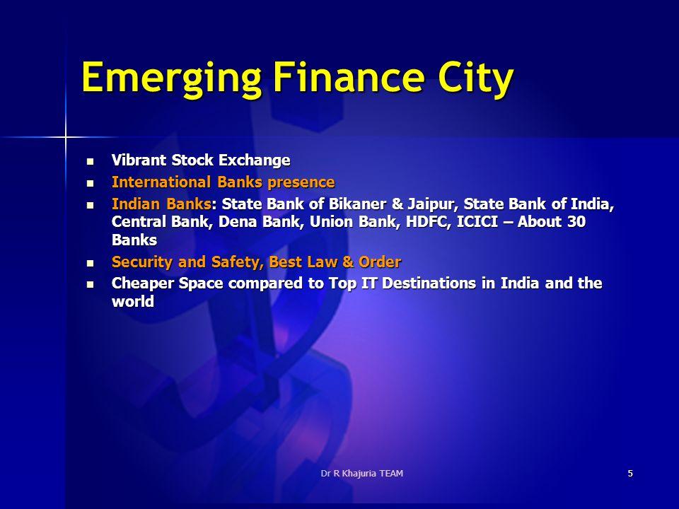 Dr R Khajuria TEAM5 Emerging Finance City Vibrant Stock Exchange Vibrant Stock Exchange International Banks presence International Banks presence Indi