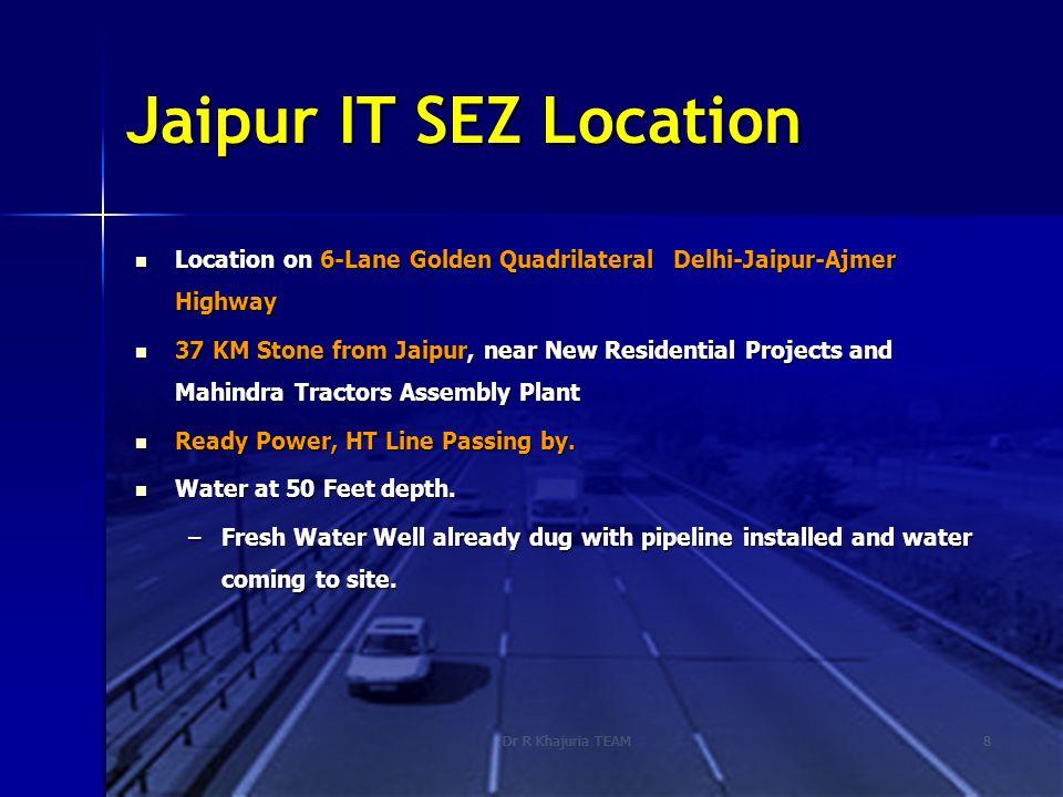Dr R Khajuria TEAM8 Jaipur IT SEZ Location Location on 6-Lane Golden Quadrilateral Delhi-Jaipur-Ajmer Highway Location on 6-Lane Golden Quadrilateral