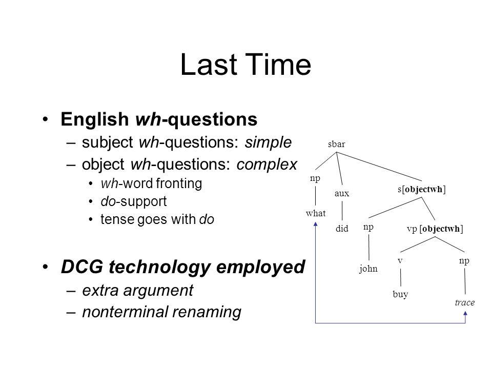 Japanese: Grammar DCG rules: –js(s(Y,Z)) --> jnp(Y,Q1), nomcase, jvp(Z,Q2), sf(Q1,Q2).