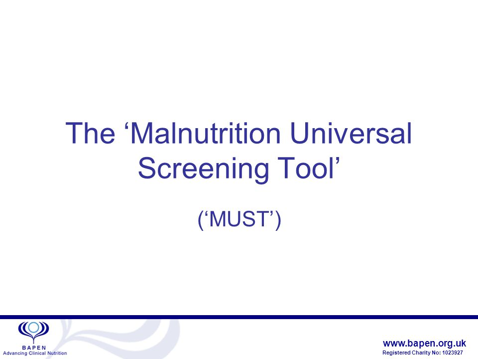 www.bapen.org.uk Registered Charity No: 1023927 ' The 'Malnutrition Universal Screening Tool' ('MUST')