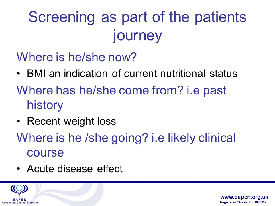 www.bapen.org.uk Registered Charity No: 1023927 ' Screening as part of the patients journey Where is he/she now.