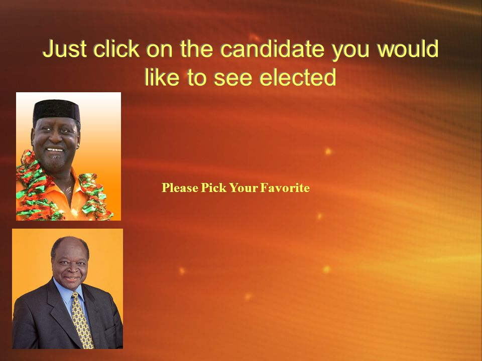 Just click on the candidate you would like to see elected Please Pick Your Favorite