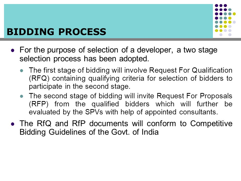BIDDING PROCESS For the purpose of selection of a developer, a two stage selection process has been adopted. The first stage of bidding will involve R