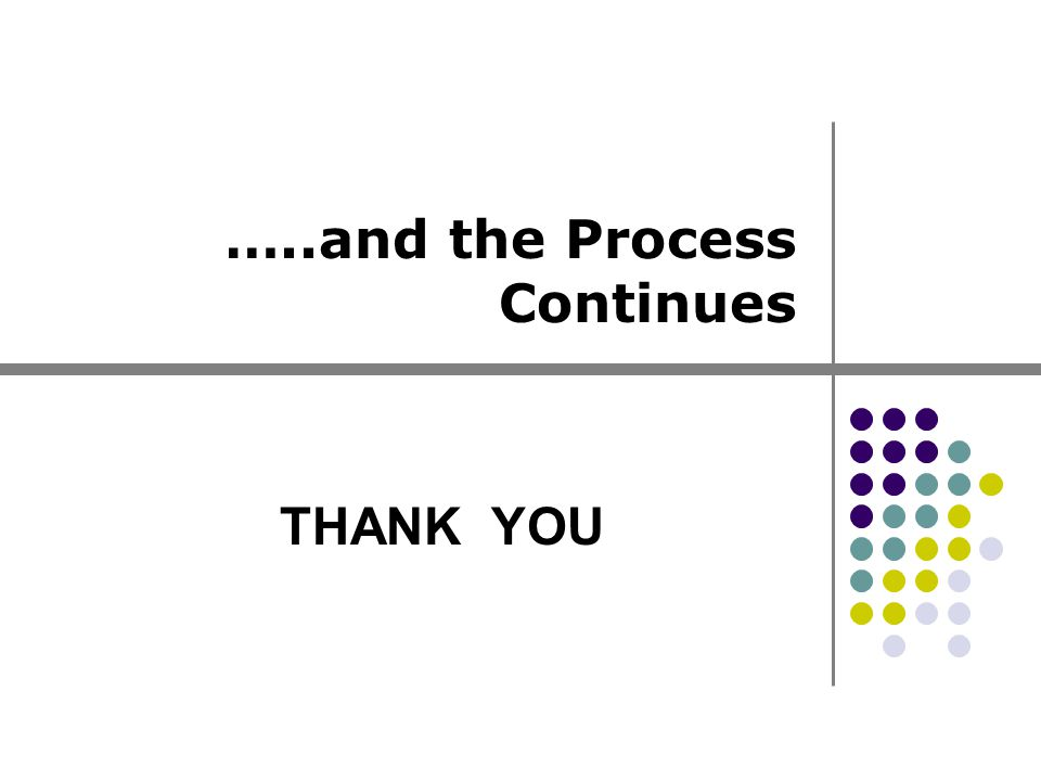 …..and the Process Continues THANK YOU