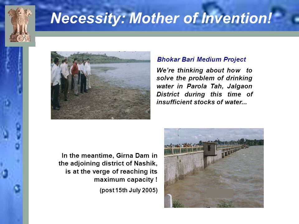 Necessity: Mother of Invention! Bhokar Bari Medium Project In the meantime, Girna Dam in the adjoining district of Nashik, is at the verge of reaching