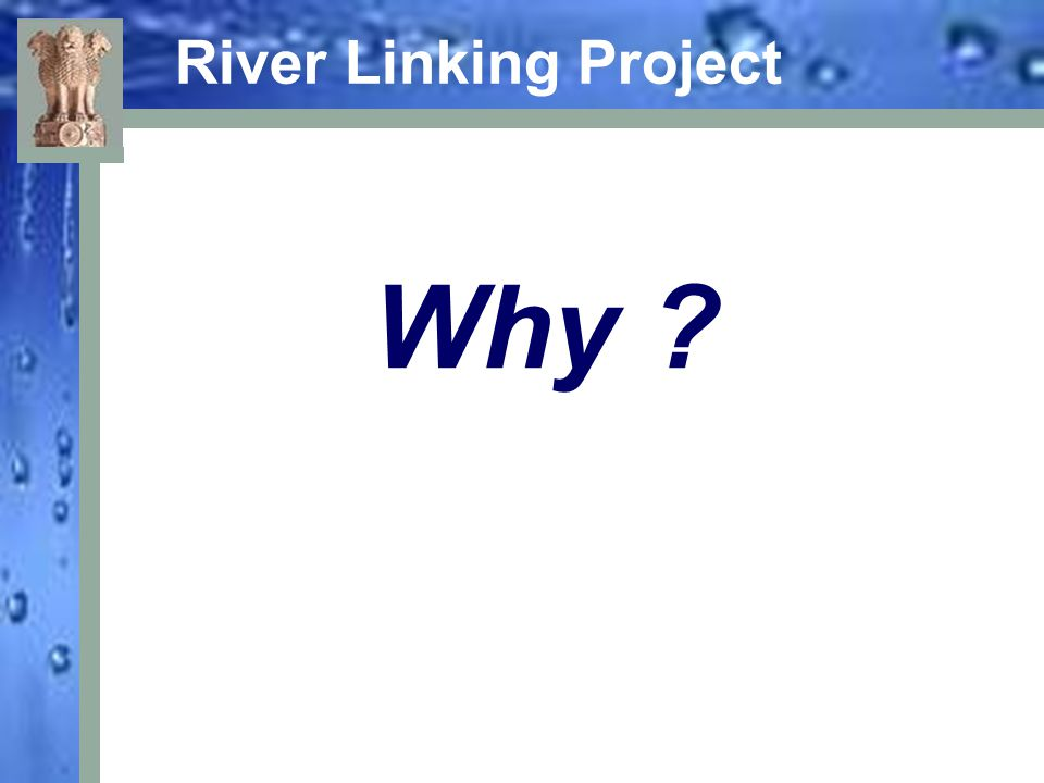 Inter linking of rivers  Channelling the surplus water to underfed areas will solve the perennial problem of floods and will solve the perennial problem of floods and droughts and bring a boom in employment.