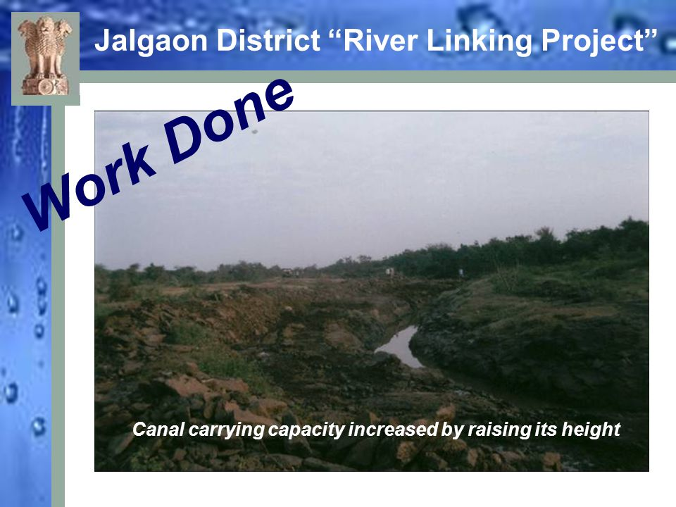 Jalgaon District River Linking Project Work Done Use of Canals for River Linking Carrying capacity of existing canals increased by raising bank height – these canals were then used for linking various rivers