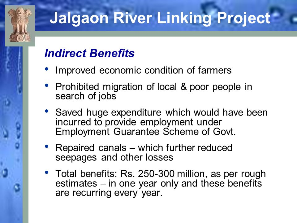 Jalgaon River Linking Project Indirect Benefits Improved economic condition of farmers Prohibited migration of local & poor people in search of jobs S