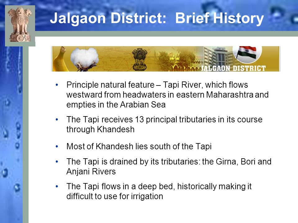 Jalgaon District: Brief History Principle natural feature – Tapi River, which flows westward from headwaters in eastern Maharashtra and empties in the