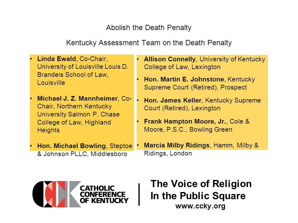 The Voice of Religion In the Public Square www.ccky.org Abolish the Death Penalty Kentucky Assessment Team on the Death Penalty Linda Ewald, Co-Chair, University of Louisville Louis D.