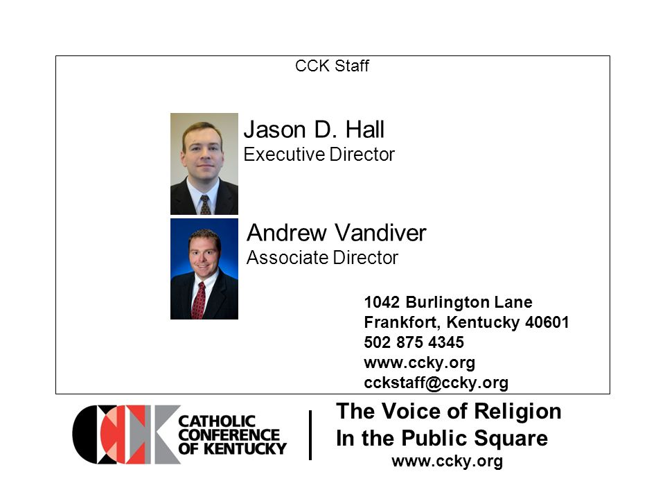 The Voice of Religion In the Public Square www.ccky.org CCK Staff 1042 Burlington Lane Frankfort, Kentucky 40601 502 875 4345 www.ccky.org cckstaff@ccky.org Jason D.
