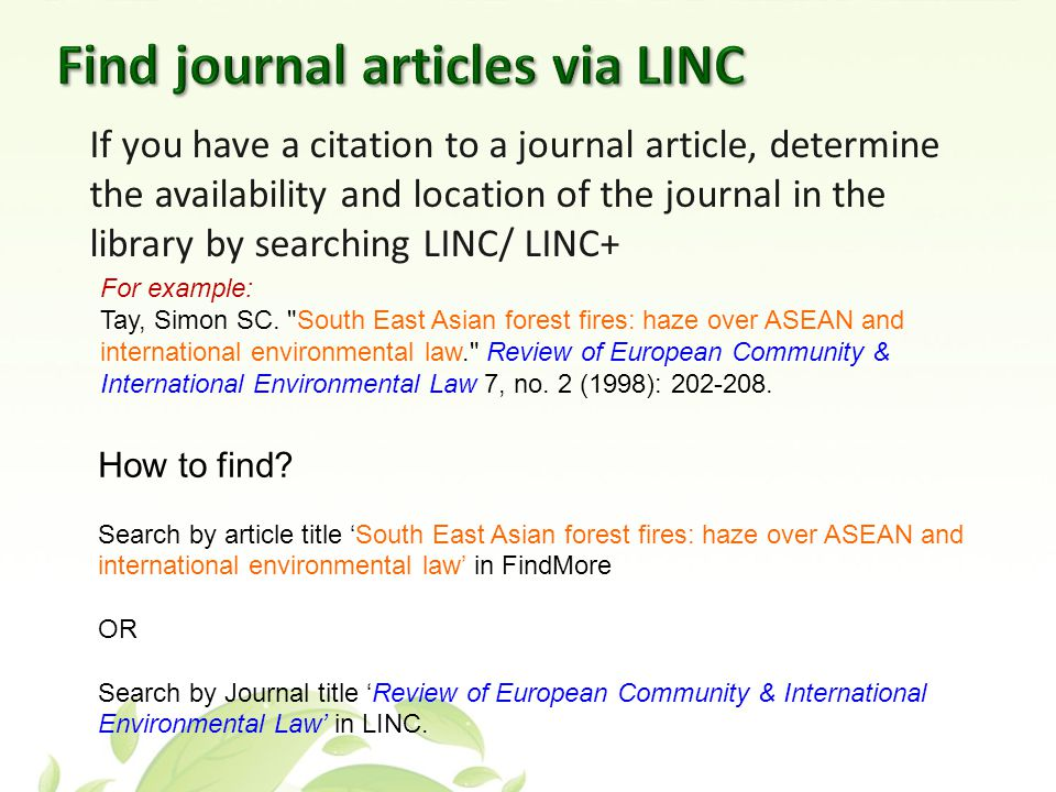 If you have a citation to a journal article, determine the availability and location of the journal in the library by searching LINC/ LINC+ For example: Tay, Simon SC.
