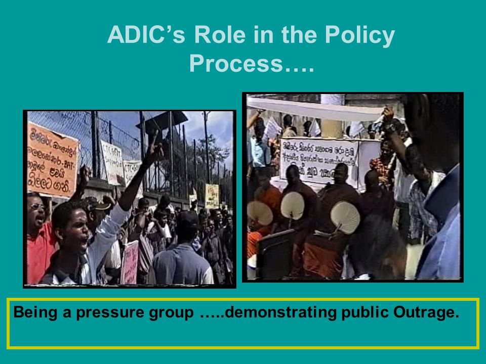 ADIC's Role in the Policy Process…. Being a pressure group …..demonstrating public Outrage.