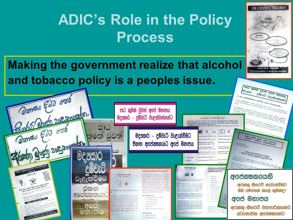 ADIC's Role in the Policy Process Making the government realize that alcohol and tobacco policy is a peoples issue.