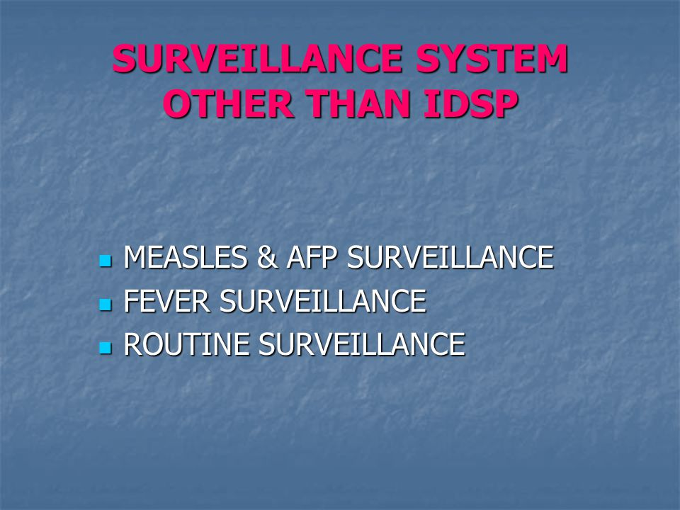 SURVEILLANCE SYSTEM OTHER THAN IDSP MEASLES & AFP SURVEILLANCE MEASLES & AFP SURVEILLANCE FEVER SURVEILLANCE FEVER SURVEILLANCE ROUTINE SURVEILLANCE ROUTINE SURVEILLANCE