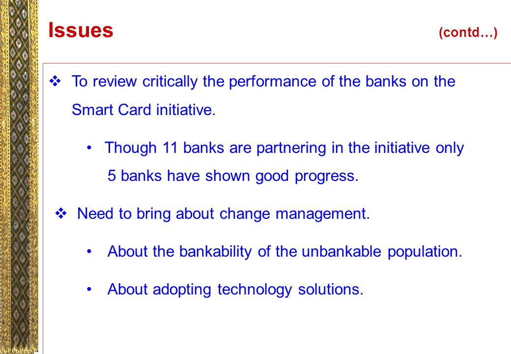 Issues (contd…)  To review critically the performance of the banks on the Smart Card initiative.