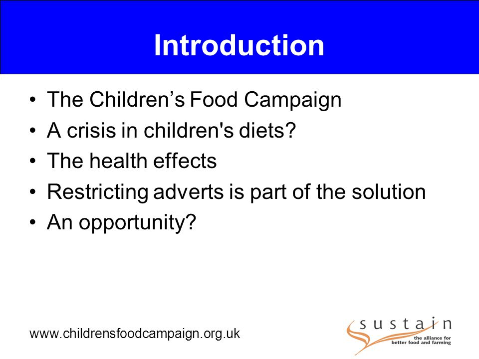 www.childrensfoodcampaign.org.uk Introduction The Children's Food Campaign A crisis in children s diets.