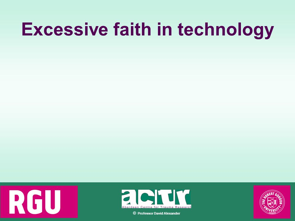 © Professor David Alexander Excessive faith in technology