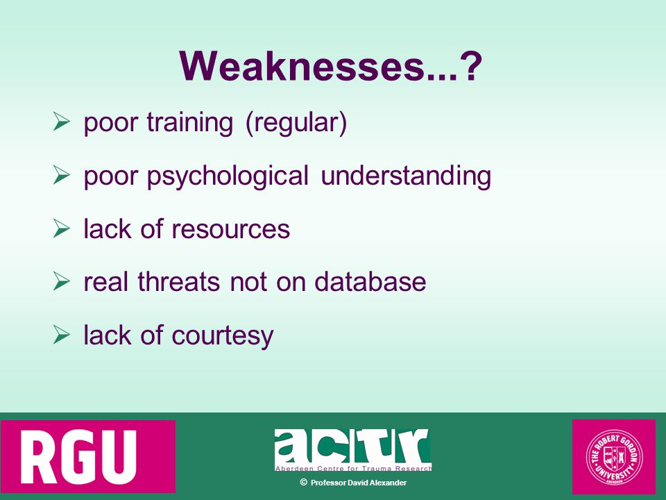 © Professor David Alexander Weaknesses....