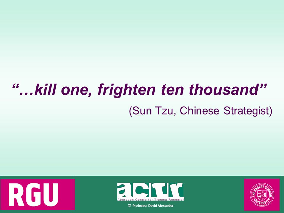 © …kill one, frighten ten thousand (Sun Tzu, Chinese Strategist)