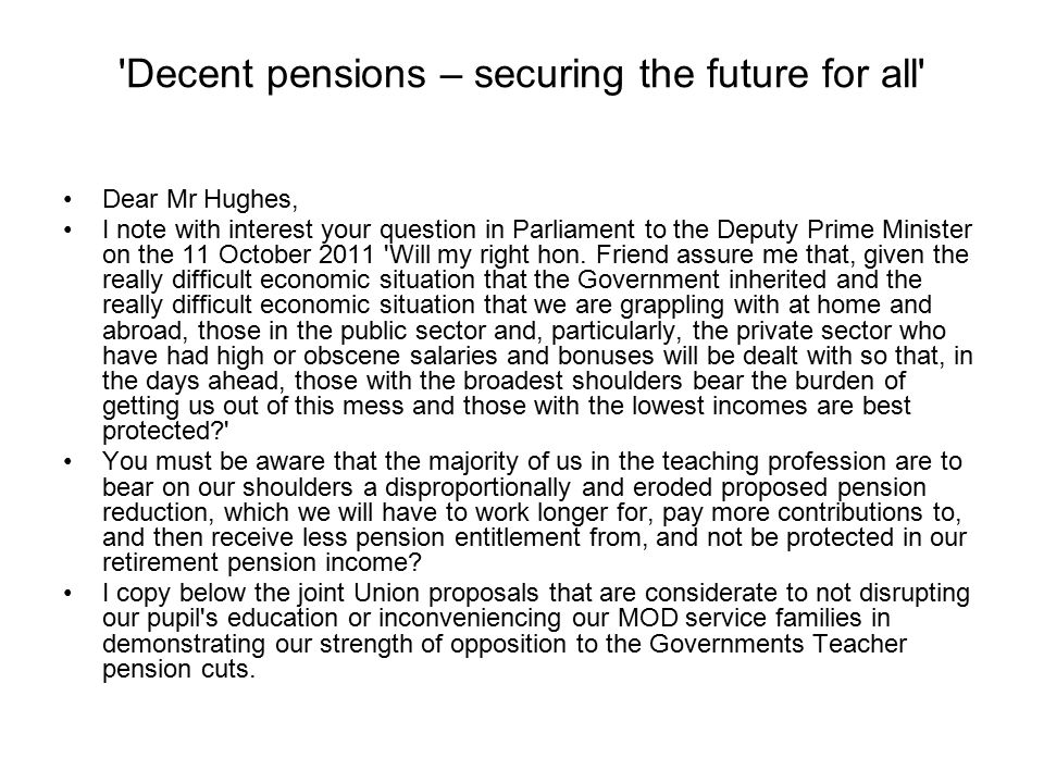 Decent pensions – securing the future for all Dear Mr Hughes, I note with interest your question in Parliament to the Deputy Prime Minister on the 11 October 2011 Will my right hon.