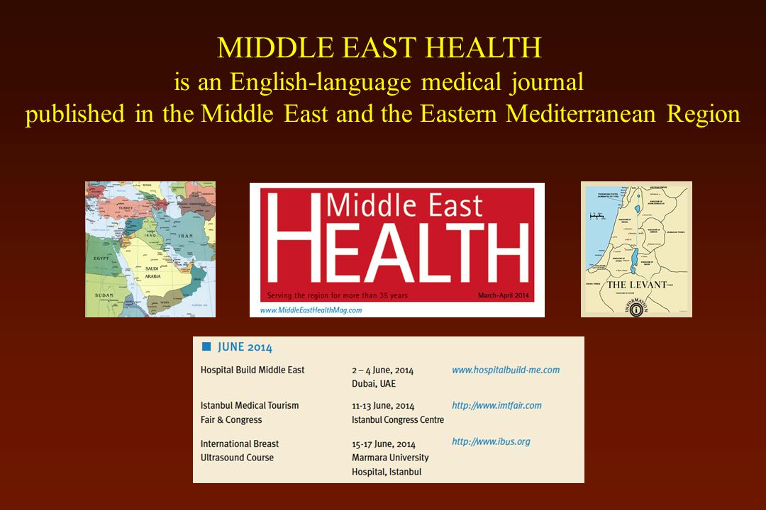 MIDDLE EAST HEALTH is an English-language medical journal published in the Middle East and the Eastern Mediterranean Region