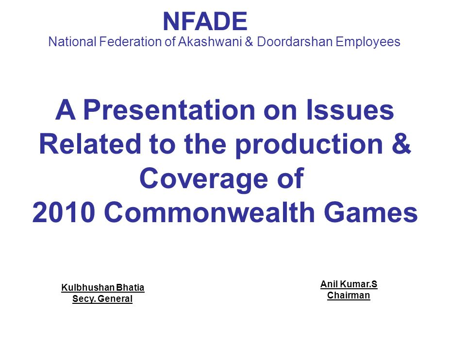 A Presentation on Issues Related to the production & Coverage of 2010 Commonwealth Games Kulbhushan Bhatia Secy.
