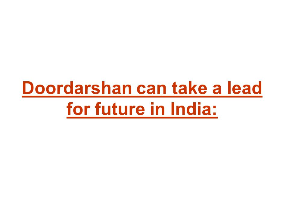 Doordarshan can take a lead for future in India: