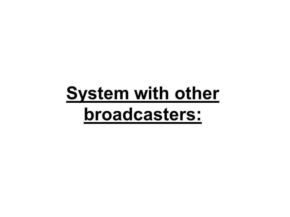 System with other broadcasters: