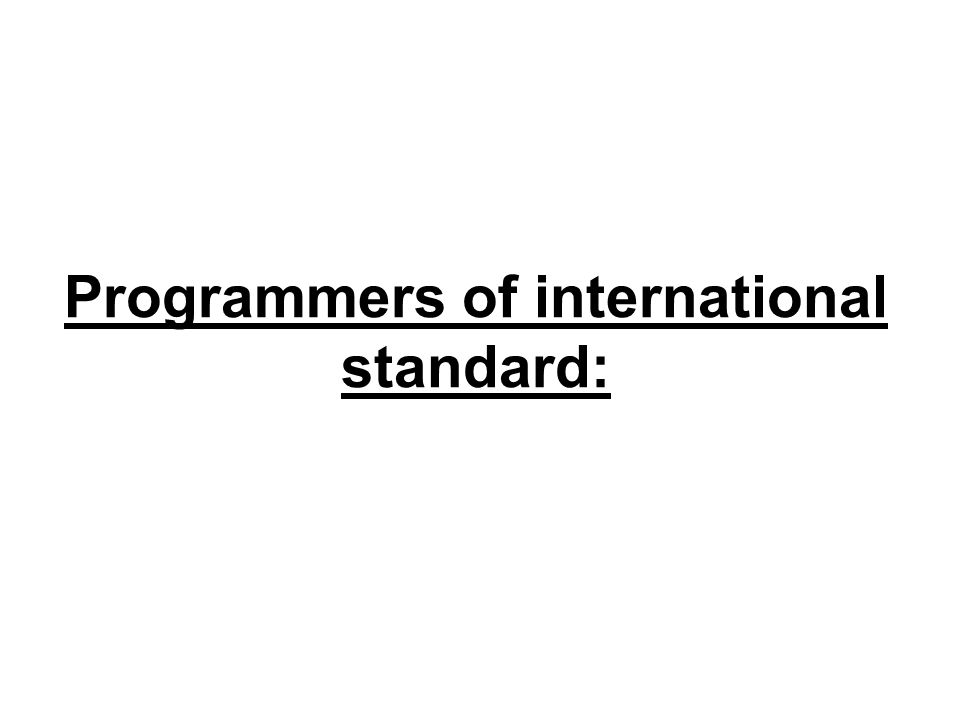 Programmers of international standard: