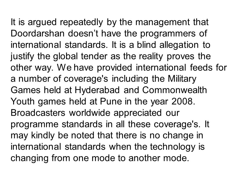It is argued repeatedly by the management that Doordarshan doesn't have the programmers of international standards.