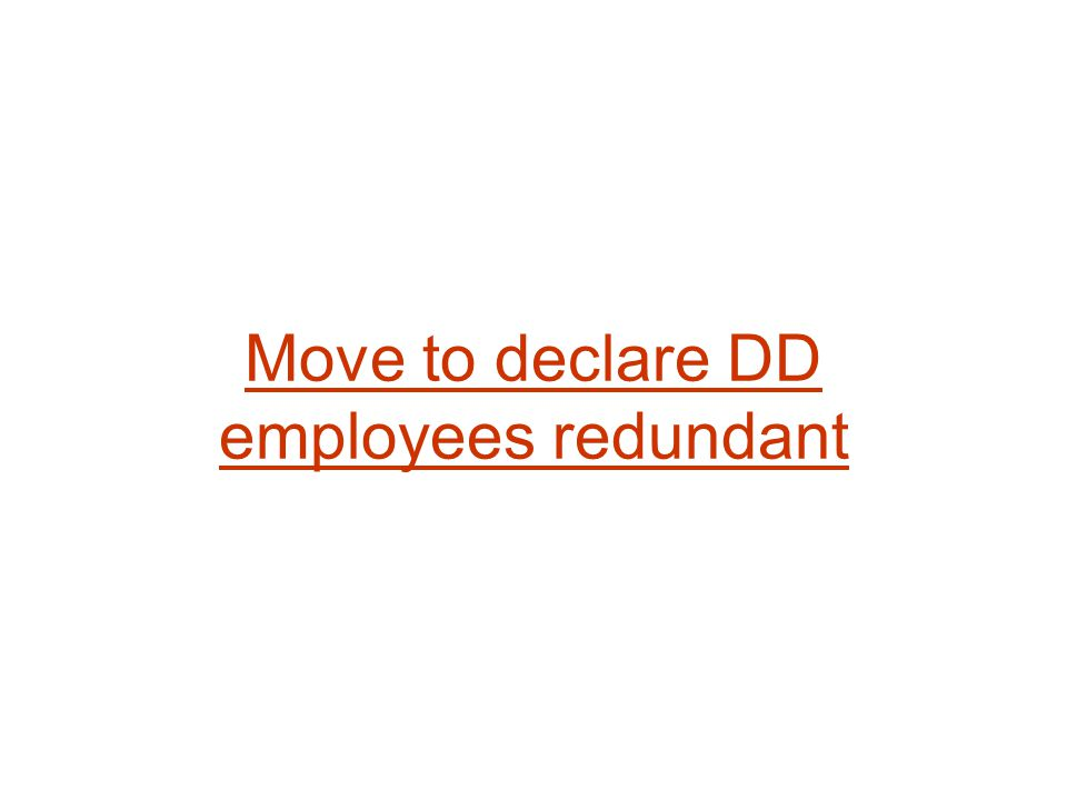 Move to declare DD employees redundant