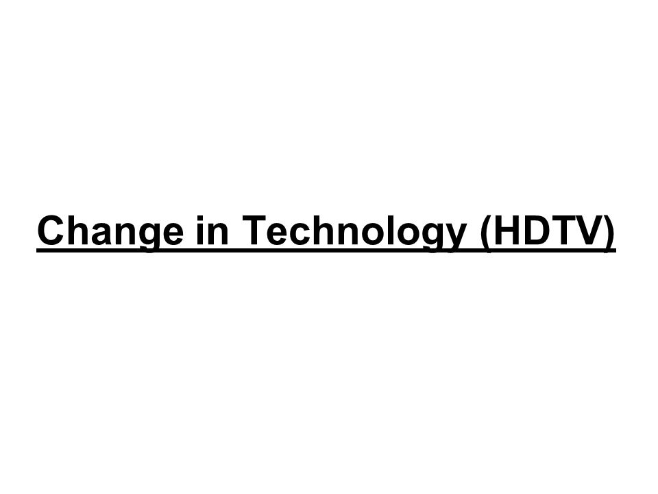 Change in Technology (HDTV)
