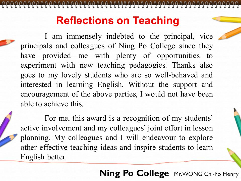 Ning Po College Mr. WONG Chi-ho Henry Reflections on Teaching I am immensely indebted to the principal, vice principals and colleagues of Ning Po Coll